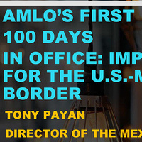 AMLO's First 100 Days in Office:  Implications for the U.S.-Mexico Border