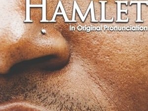 Hamlet, presented in Original Shakespearean Pronunciation