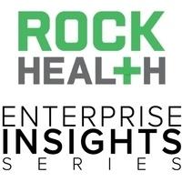 Rock Health Enterprise Insights Series