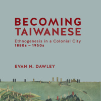 Becoming Taiwanese: Religion and Ethnogenesis in a Colonial City, 1850s-1950s