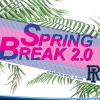 SPRING BREAK 2.0