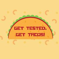 Get Tested. Get Tacos!