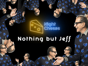 Night Cheese: Nothing but Jeff