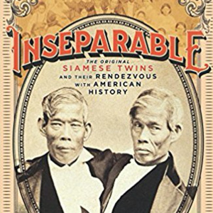 Inseparable: The Original Siamese Twins and Their Rendezvous with American History