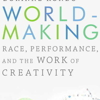 """Worldmaking: Race, Performance, and the Work of Creativity"" by Dorinne Kondo; Book celebration and signing ""Worldmaking: Race, Performance, and the Work of Creativity"" by Dorinne Kondo; Book celebration and signing"