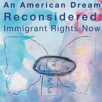 An American Dream Reconsidered: Immigrant Rights Now!