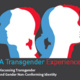 A Transgender Experience: Discussing Transgender and Gender Non-Conforming Identity