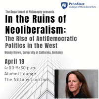 """Dr. Wendy Brown Lecture, """"In the Ruins of Neoliberalism: The Rise of AntiDemocratic Politics in the West"""""""