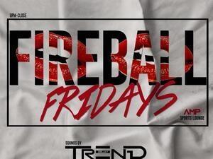 FIREBALL FRIDAYS W/ DJ TRINIDAD