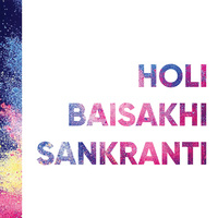 Holi, Baisakhi & Sankranti 2019