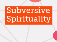 Subversive Spirituality: The Re-Imagining of Everything