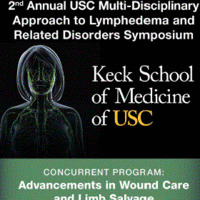 2nd Annual USC Multi-Disciplinary Approach to Lymphedema and Related Disorders Symposium. Concurrent program: Advancements in Wound Care and Limb Salvage