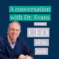 A conversation with Dr. Evans: Former St. Jude CEO