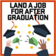 Land a Job for After Graduation