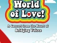 World of Love: A Concert from the Heart of Bridging Voices