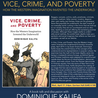 """""""Vice, Crime, and Poverty: How the Western Imagination Invented the Underworld"""" Book Talk by Dominique Kalifa, University of Paris 1, Panthéon–Sorbonne"""
