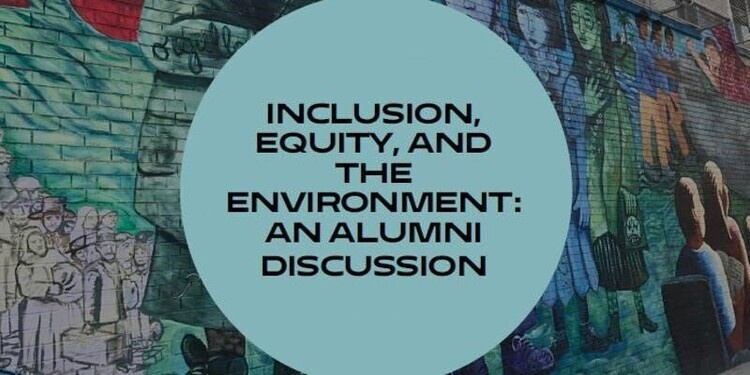 Inclusion, Equity, and the Environment: an Alumni Discussion