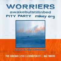 Worriers/Awakebutstillinbed/Pity Party/MikeyErg