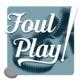 FOUL PLAY!