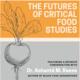 The Futures of Critical Food Studies