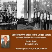 """""""Solidarity with Brazil in the United States: An Historical Overview and Current Concerns,"""" talk by James N. Green, Brown University"""