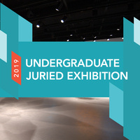 Exhibition   Undergraduate Juried Student Exhibition