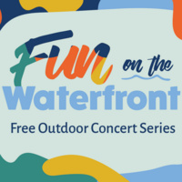 Fun on the Waterfront Free Outdoor Concert Series