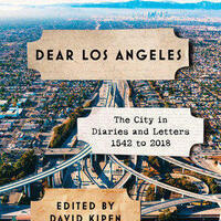 Dear Los Angeles: The City in Diaries and Letters 1542 to 2018 (USC ICW)
