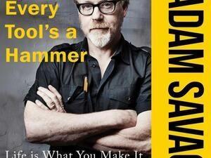 Adam Savage: Every Tool's A Hammer