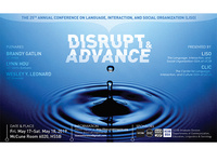 """DISRUPT AND ADVANCE"": THE 25TH ANNUAL CONFERENCE ON LANGUAGE, INTERACTION, AND SOCIAL ORGANIZATION (LISO) FEAT. BRANDY GATLIN, LYNN HOU & WESLEY Y. LEONARD"