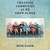 Creating Community as We Grow Older— A Conversation with Award-winning Author Beth Baker